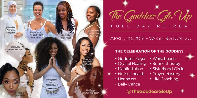 The Goddess GLO UP Retreat Washington, DC April 28, 2018 Washington, DC